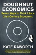 Doughnut Economics Seven Ways to Think Like a 21st-Century Economist