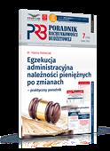 Egzekucja administracyjna należności pieniężnych po zmianach – praktyczny poradnik. Poradnik Rachunkowości Budżetowej nr 7/2021