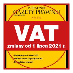 VAT zmiany od 1 lipca 2021 r.